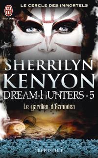 Le cercle des immortels, Dream hunters. Volume 5, Le gardien d'Azmodea