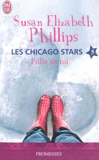 Les Chicago stars. Volume 5, Folle de toi !