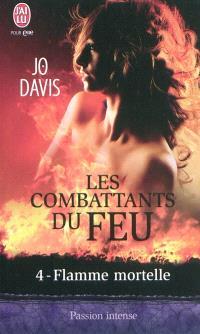 Les combattants du feu. Volume 4, Flamme mortelle