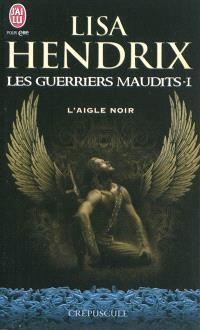 Les guerriers maudits. Volume 1, L'aigle noir