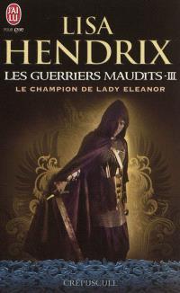 Les guerriers maudits. Volume 3, Le champion de Lady Eleanor