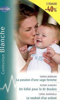 La passion d'une sage-femme. Un bébé pour le Dr Braden. Le souhait d'un enfant