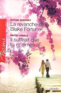 La revanche de Blake Fortune. Il suffirait que tu m'aimes