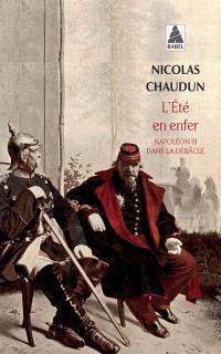 L'été en enfer : Napoléon III dans la débâcle : récit