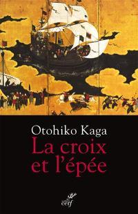 La croix et l'épée : samouraï et chrétien : le roman d'un banni