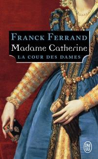 La cour des dames. Volume 3, Madame Catherine