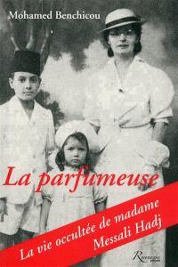 La parfumeuse : la vie occultée de madame Messali Hadj