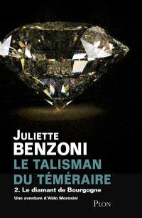 Le talisman du Téméraire. Volume 2, Le diamant de Bourgogne : une aventure d'Aldo Morosini