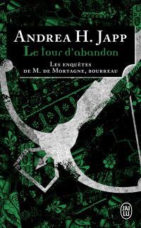Les enquêtes de M. de Mortagne, bourreau. Volume 3, Le tour d'abandon