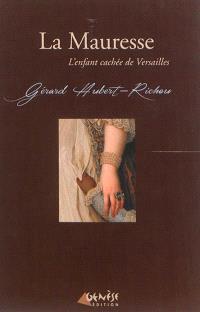 Une enquête de Géraud Lebayle. Volume 1, La Mauresse : l'enfant cachée de Versailles