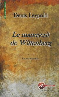 Le manuscrit de Wittenberg : roman historique