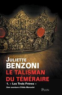 Le talisman du Téméraire. Volume 1, Les trois frères : une aventure d'Aldo Morosini