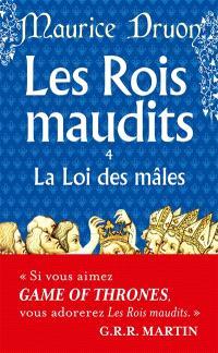 Les rois maudits. Volume 4, La loi des mâles : roman historique