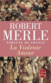 Fortune de France. Volume 5, La violente amour