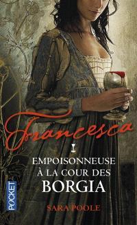 Francesca. Volume 1, Francesca : empoisonneuse à la cour des Borgia