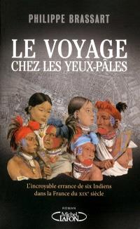 Le voyage chez les Yeux-Pâles : l'incroyable errance de six Indiens dans la France du XIXe siècle
