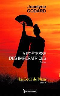 La poétesse des impératrices. Volume 1, La cour de Nara