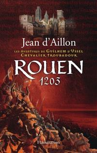 Les aventures de Guilhem d'Ussel, chevalier troubadour, Rouen, 1203