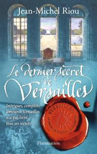 Versailles, le palais de toutes les promesses. Volume 4, Le dernier secret de Versailles, 1685-1715