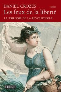 La trilogie de la Révolution. Volume 1, Les feux de la liberté