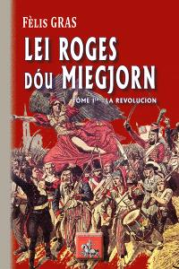 Li roges du Miegjorn. Volume 1, La Revolucion : roman istoric