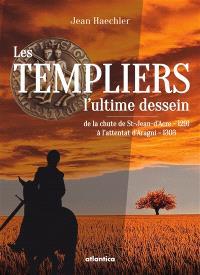 Les Templiers, l'ultime dessein : de la chute de St-Jean-d'Acre (1291) à l'attentat d'Anagni (1303)