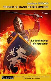 Terres de sang et de lumière. Volume 4, Le soleil rouge de Jérusalem