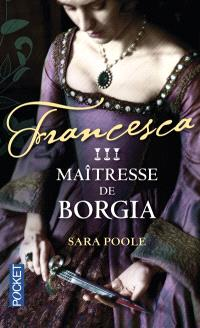 Francesca. Volume 3, Maîtresse de Borgia