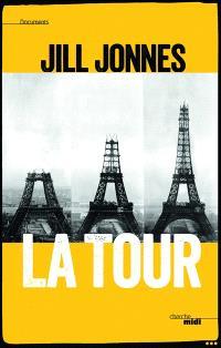La tour : la passionnante histoire du monument parisien si cher aux coeurs et de l'extraordinaire Exposition universelle qui l'a fait découvrir