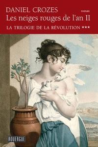 La trilogie de la Révolution. Volume 3, Les neiges rouges de l'an II