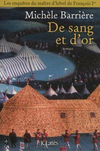 Les enquêtes du maître d'hôtel de François Ier, De sang et d'or : roman noir