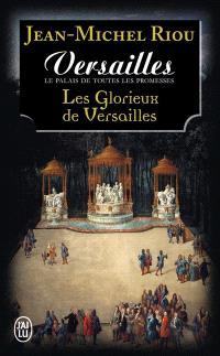 Versailles, le palais de toutes les promesses. Volume 3, Les glorieux de Versailles (1679-1682)