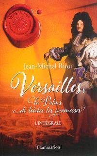 Versailles, le palais de toutes les promesses : l'intégrale
