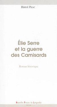Elie Serre et la guerre des camisards : roman historique; Suivi de Souvenirs cévenols