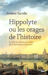 Hippolyte ou Les orages de l'histoire : le rôle du climat à la veille de la Révolution française