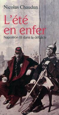 L'été en enfer : Napoléon III dans la débâcle : récit historique