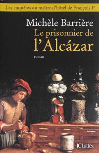 Les enquêtes de Quentin du Mesnil, maître d'hôtel à la cour de François Ier, Le prisonnier de l'Alcazar