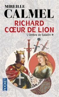 Richard Coeur de Lion. Volume 1, L'ombre de Saladin
