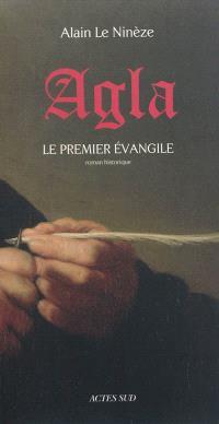 Agla : le premier Evangile : roman historique