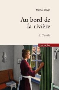 Au bord de la rivière. Volume 2, Camille