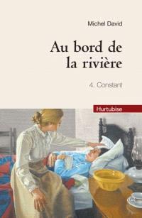 Au bord de la rivière. Volume 4, Constant