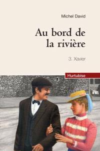 Au bord de la rivière. Volume 3, Xavier