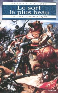 Cycle de Richard de Clairbois. Volume 4, Le sort le plus beau; Suivi de Le fou, la ribaude et le séducteur