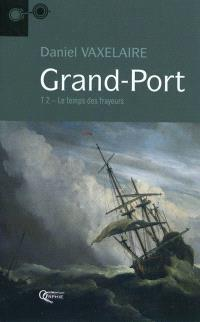 Grand-Port. Volume 2, Le temps des frayeurs