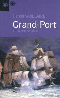 Grand-Port. Volume 1, Le temps des victoires