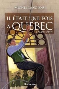 Il était une fois à Québec. Volume 2, Au gré du temps