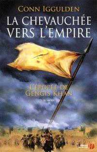 L'épopée de Gengis Khan. Volume 3, La chevauchée vers l'empire