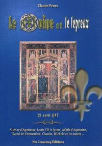 Le moine et le lépreux : 21 avril 1147 : Aliénor d'Aquitaine, Louis VII le Jeune, Aélith d'Aquitaine, Raoul de Vermandois, Claudio, Michelo... et les autres