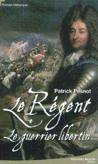 Le régent. Volume 1, Le guerrier libertin