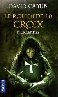 Le roman de la croix. Volume 2, Morgennes